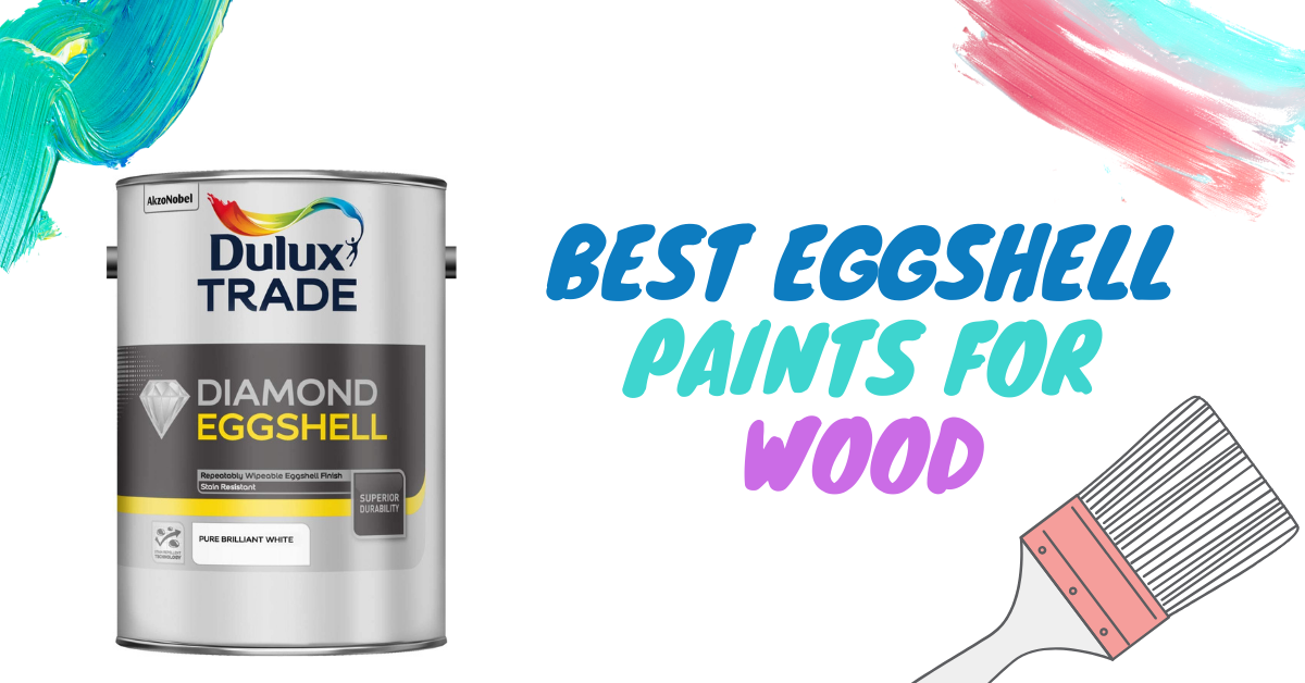 7 Best Eggshell Paints for Wood in 2021 – Review & Buyer's Guide
