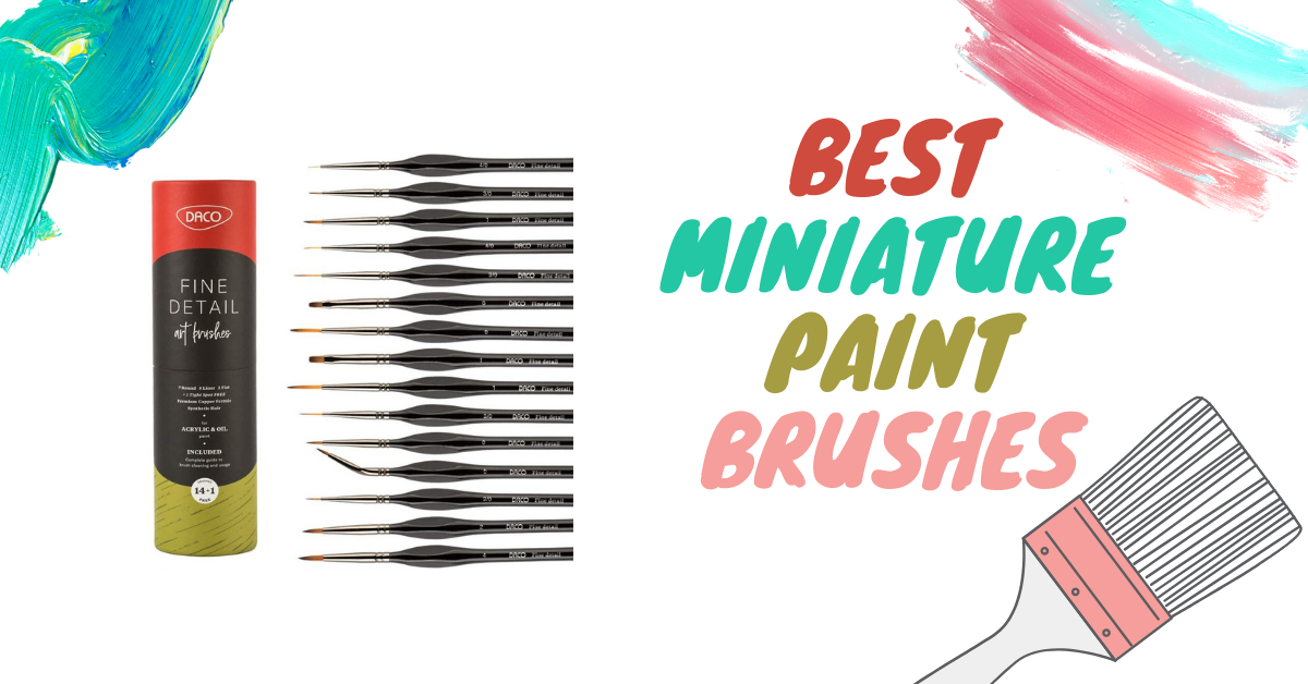 7 Best Miniature Paint Brushes of 2021- Review and Buying Guide