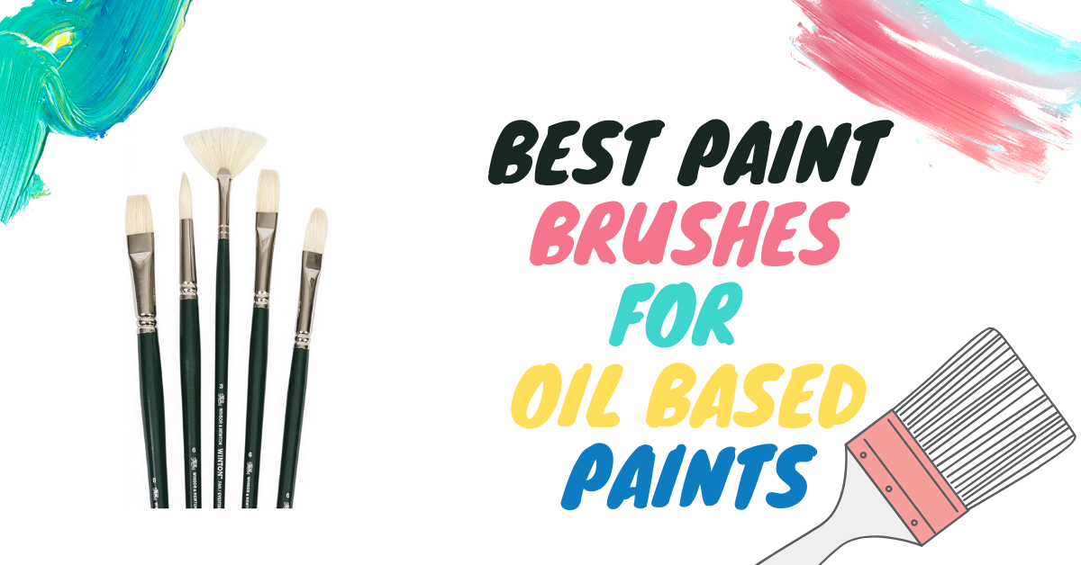 10 Best Paint Brushes For Oil Based Paints in 2021 – Review & Buying Guide