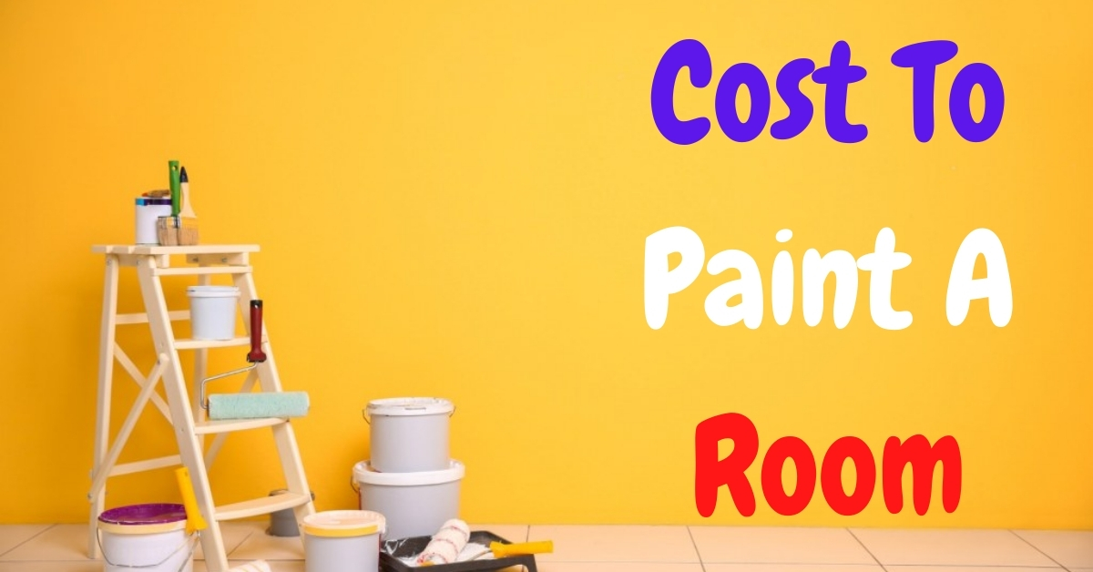 Cost To Paint A Room – Estimation And Cost