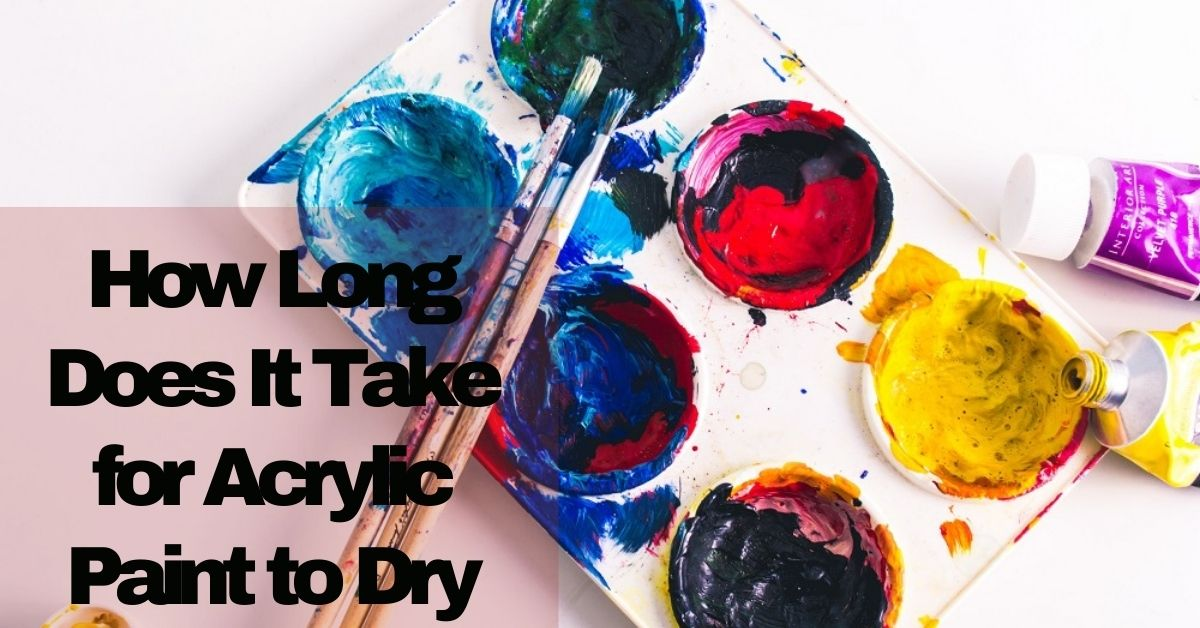 How long does it take for acrylic paint to dry on fabric