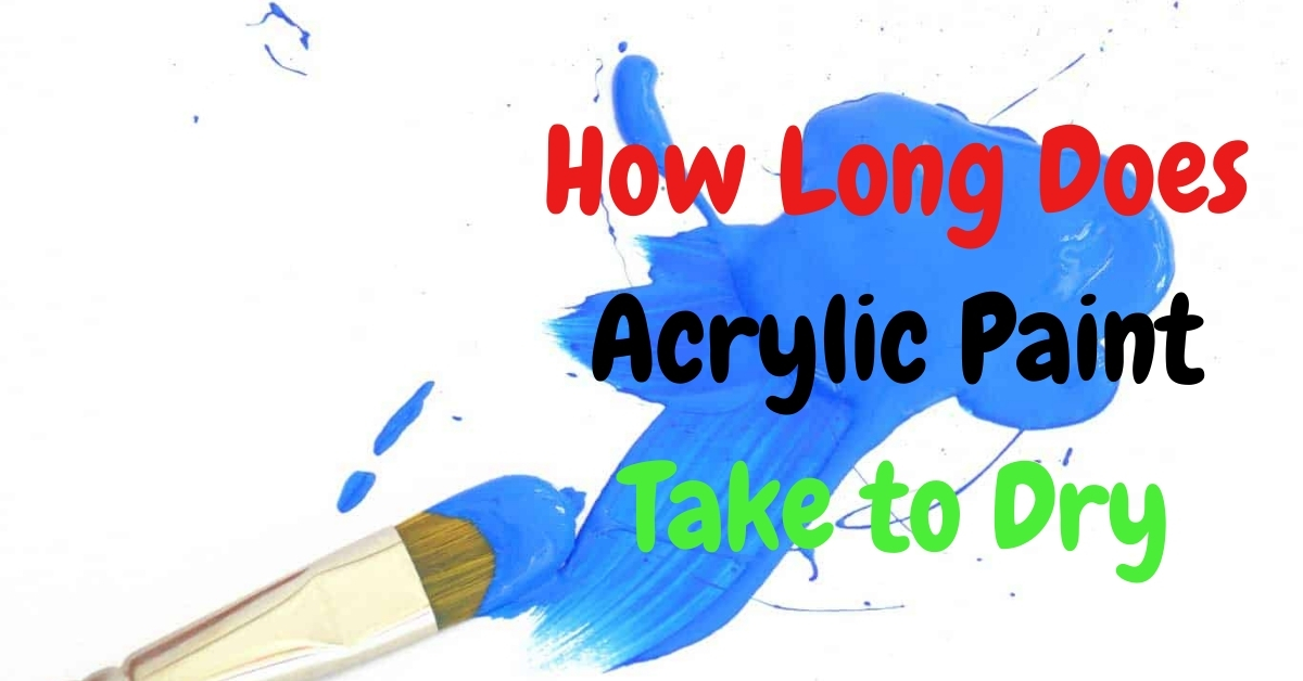 How Long Does It Take For Acrylic Paint to Dry – Informational Guide