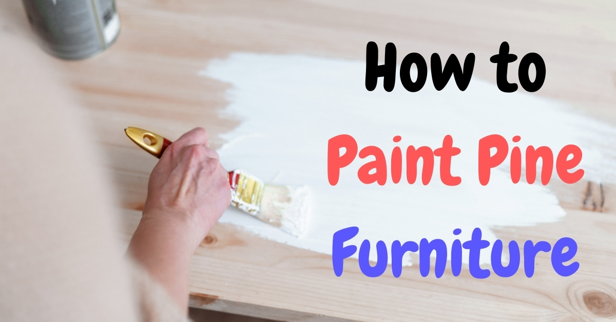 How To Paint Pine Furniture – Step By Step Guide