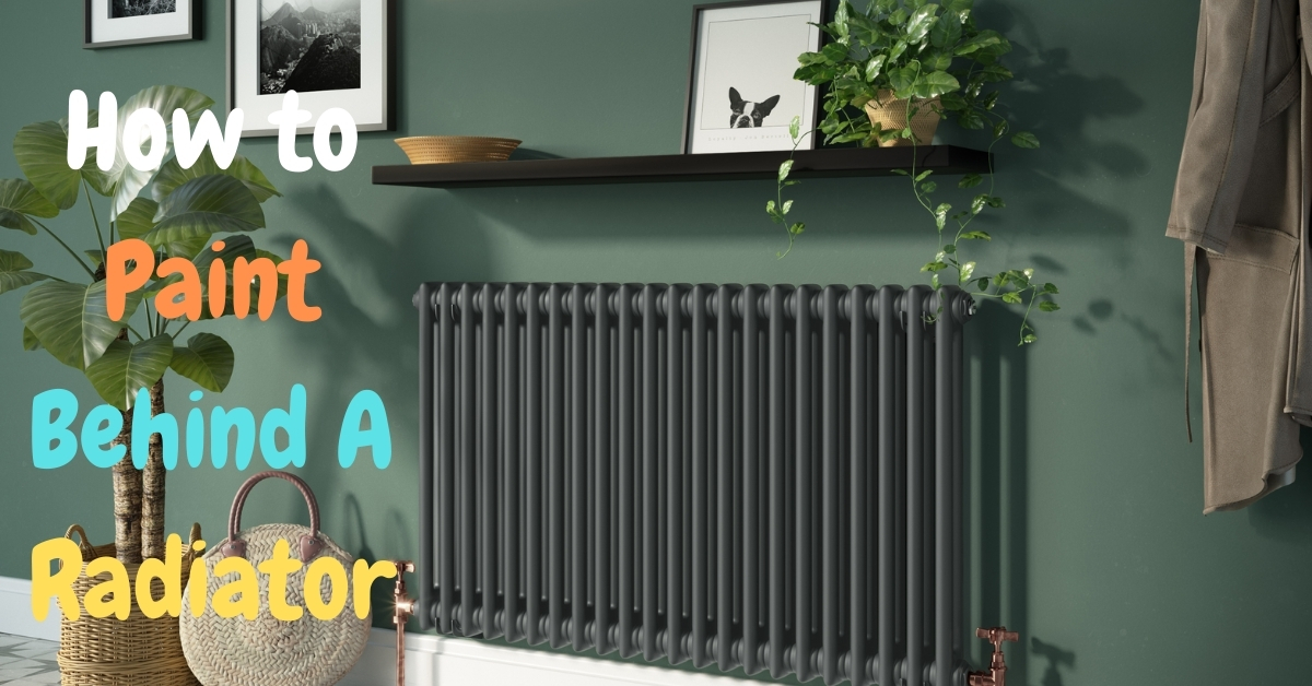How to Paint Behind a Radiator – Expert Ways and Tips