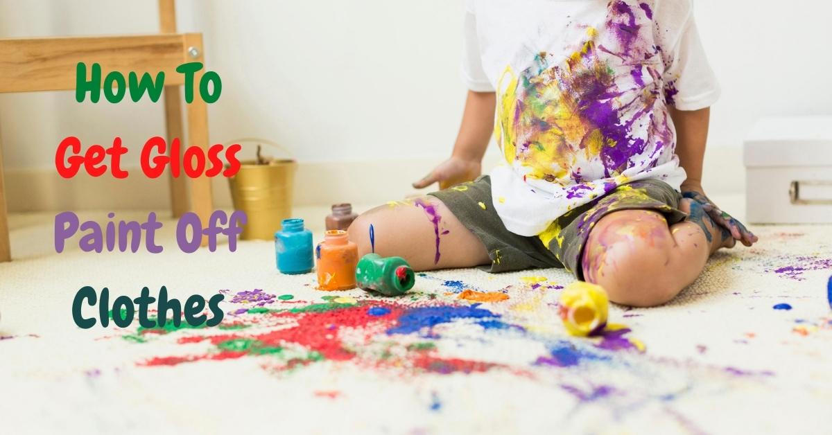 How To Get Gloss Paint Off Clothes – A Comprehensive Guide
