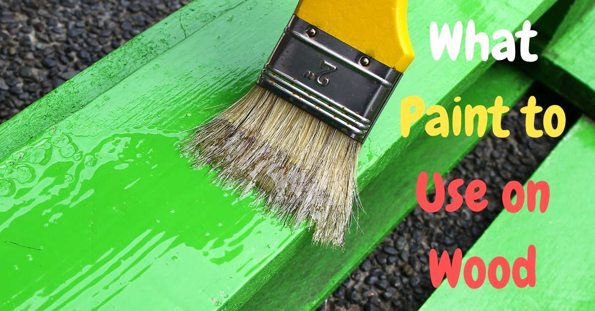What Paint To Use On Wood-The Best Paint To Use On The Wood!
