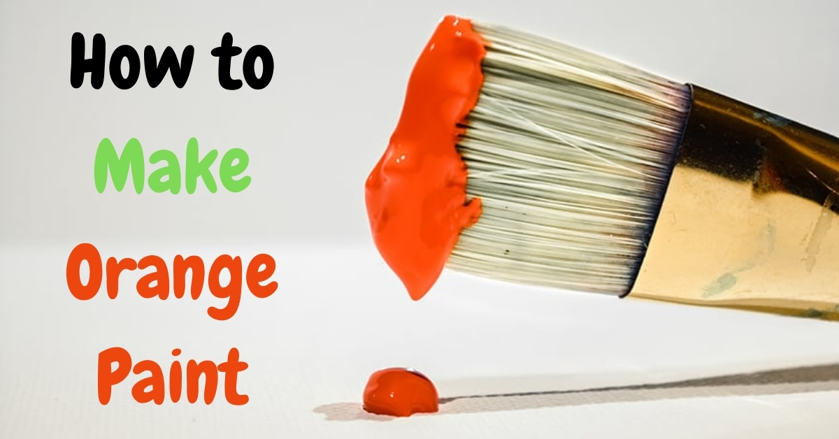 How to Make Orange Paint -A Complete Guide